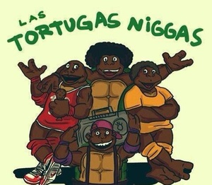 Teenage Mutant Nigga Turtles