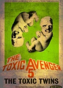 The Toxic Avenger V: The Toxic Twins