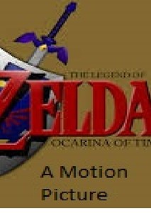 The Legend of Zelda: Ocarina of Time-A Motion Picture (Live Action/CGI animated movie)