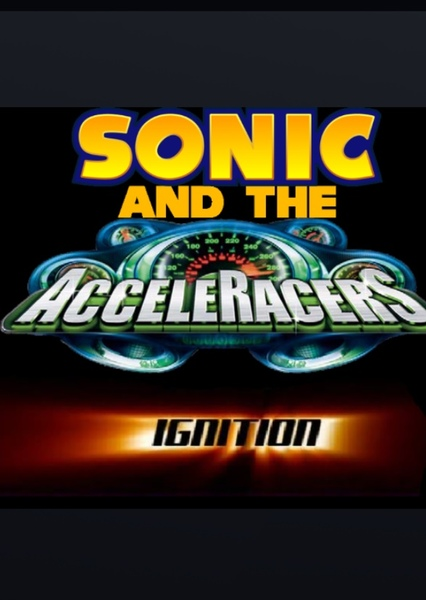 Sonic and the Acceleracers: Ignition  Fan Casting Poster