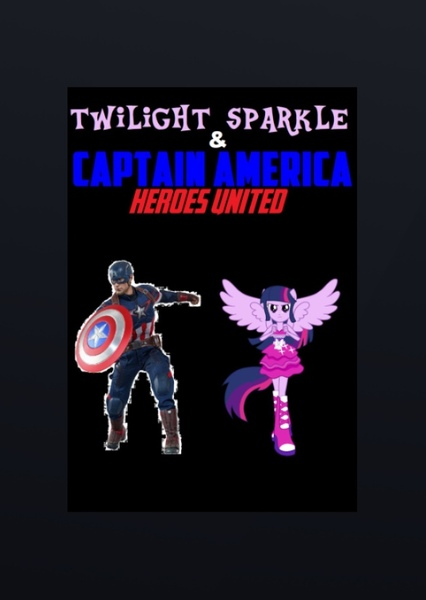 Twilight Sparkle and Captain America : Heroes United Fan Casting Poster