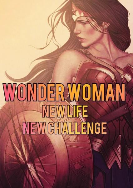 WONDER WOMAN : NEW LIFE , NEW CHALLANGE Fan Casting Poster